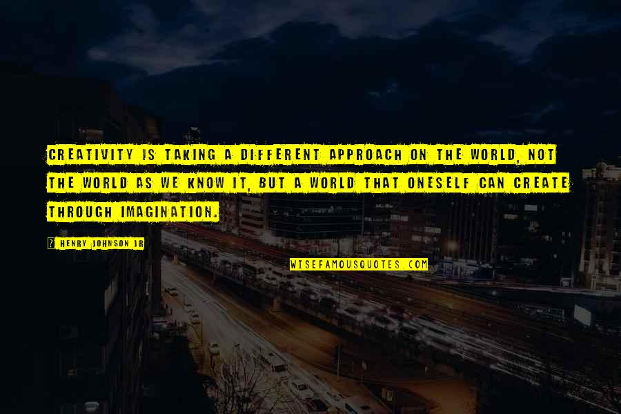 Different Approach Quotes By Henry Johnson Jr: Creativity is taking a different approach on the