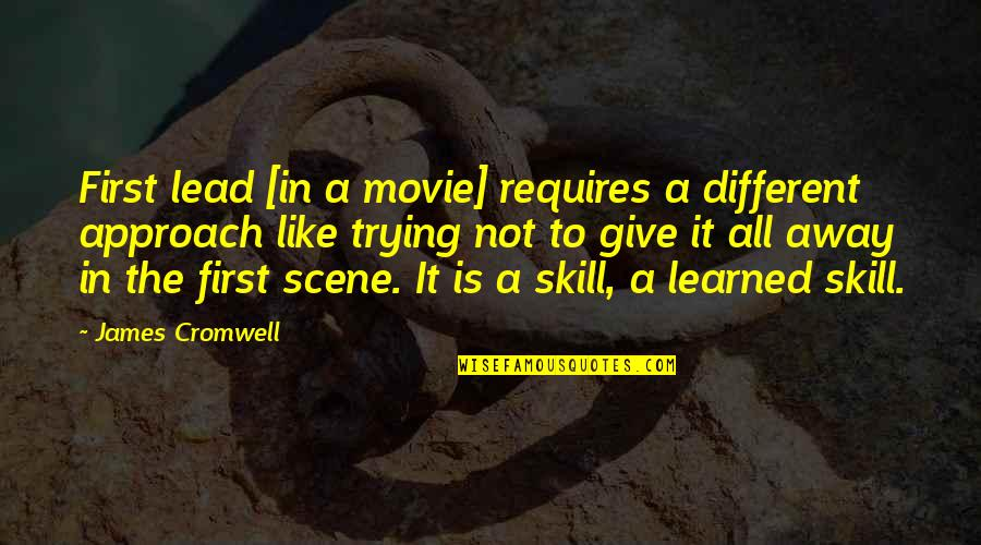 Different Approach Quotes By James Cromwell: First lead [in a movie] requires a different