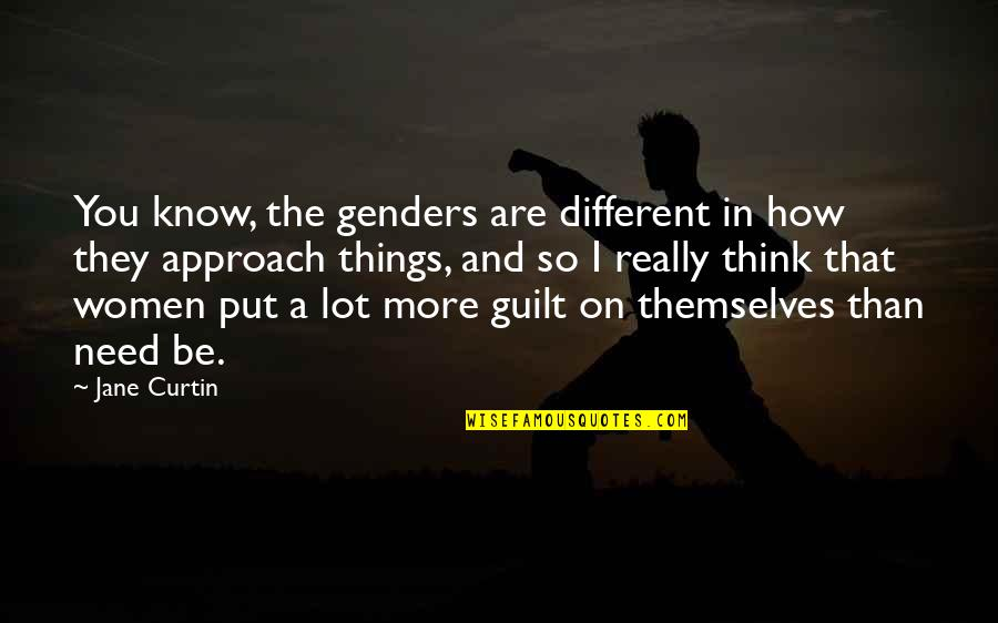Different Approach Quotes By Jane Curtin: You know, the genders are different in how