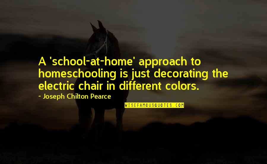 Different Approach Quotes By Joseph Chilton Pearce: A 'school-at-home' approach to homeschooling is just decorating