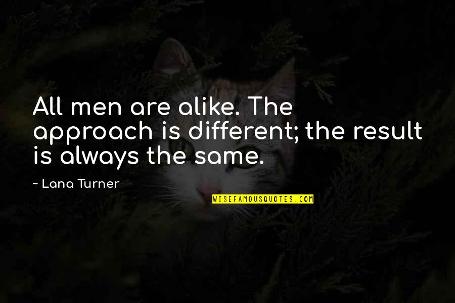 Different Approach Quotes By Lana Turner: All men are alike. The approach is different;