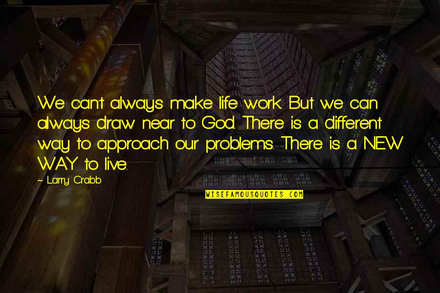 Different Approach Quotes By Larry Crabb: We can't always make life work. But we