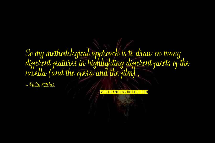 Different Approach Quotes By Philip Kitcher: So my methodological approach is to draw on