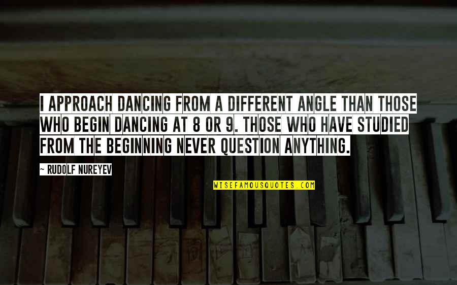Different Approach Quotes By Rudolf Nureyev: I approach dancing from a different angle than