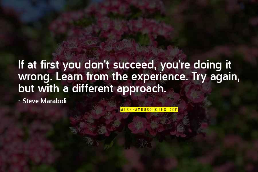 Different Approach Quotes By Steve Maraboli: If at first you don't succeed, you're doing