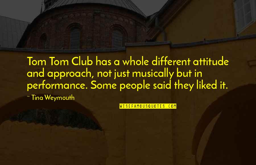 Different Approach Quotes By Tina Weymouth: Tom Tom Club has a whole different attitude