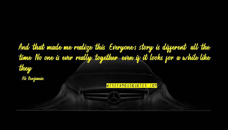 Different But Together Quotes By Ali Benjamin: And that made me realize this: Everyone's story