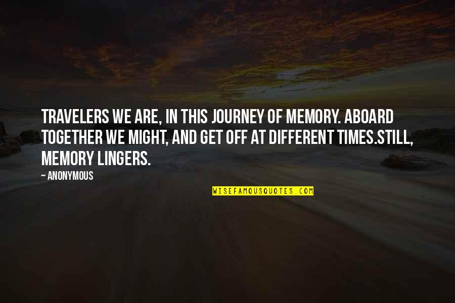 Different But Together Quotes By Anonymous: Travelers we are, in this journey of memory.