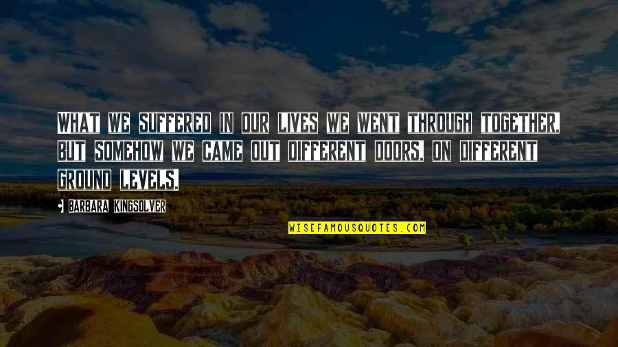 Different But Together Quotes By Barbara Kingsolver: What we suffered in our lives we went