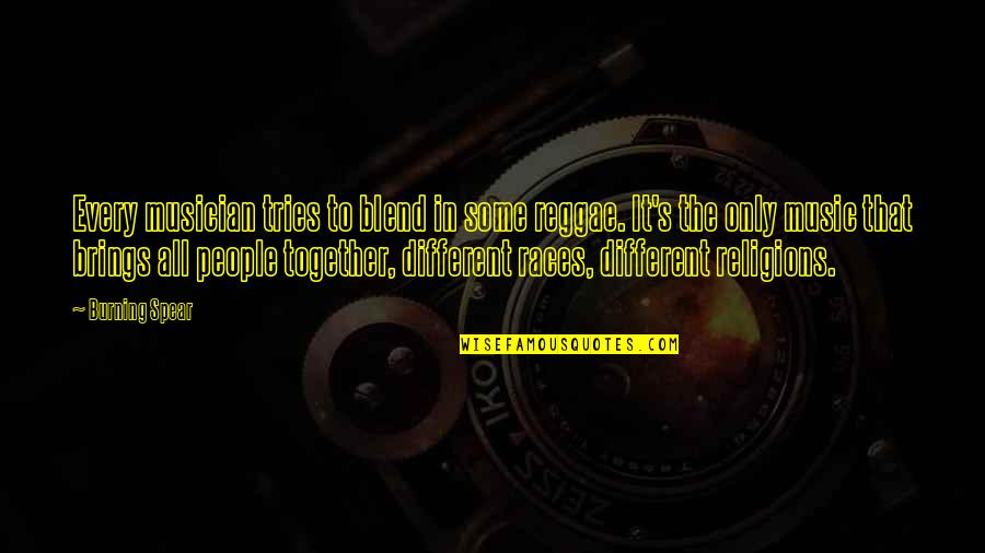 Different But Together Quotes By Burning Spear: Every musician tries to blend in some reggae.