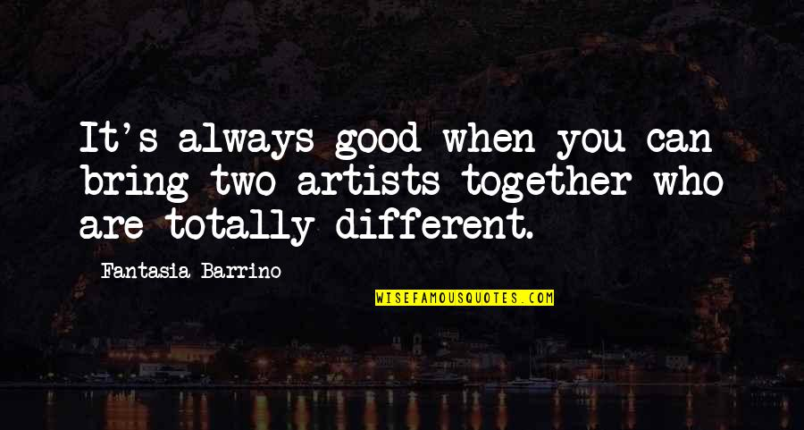 Different But Together Quotes By Fantasia Barrino: It's always good when you can bring two