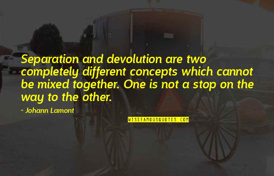 Different But Together Quotes By Johann Lamont: Separation and devolution are two completely different concepts
