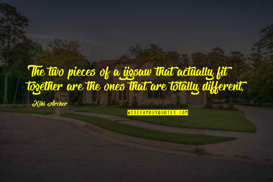 Different But Together Quotes By Kiki Archer: The two pieces of a jigsaw that actually