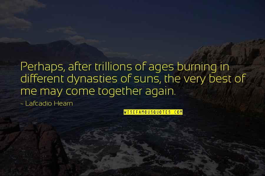 Different But Together Quotes By Lafcadio Hearn: Perhaps, after trillions of ages burning in different