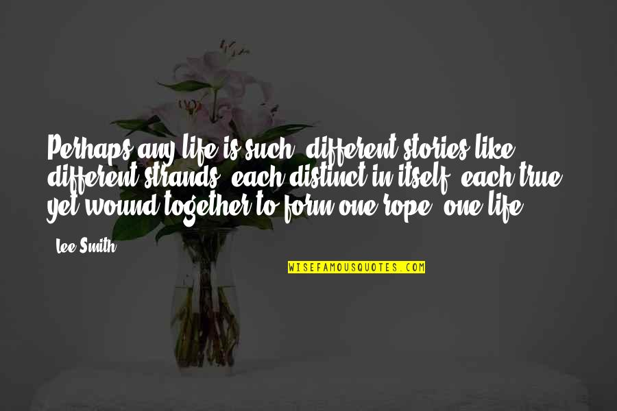 Different But Together Quotes By Lee Smith: Perhaps any life is such: different stories like