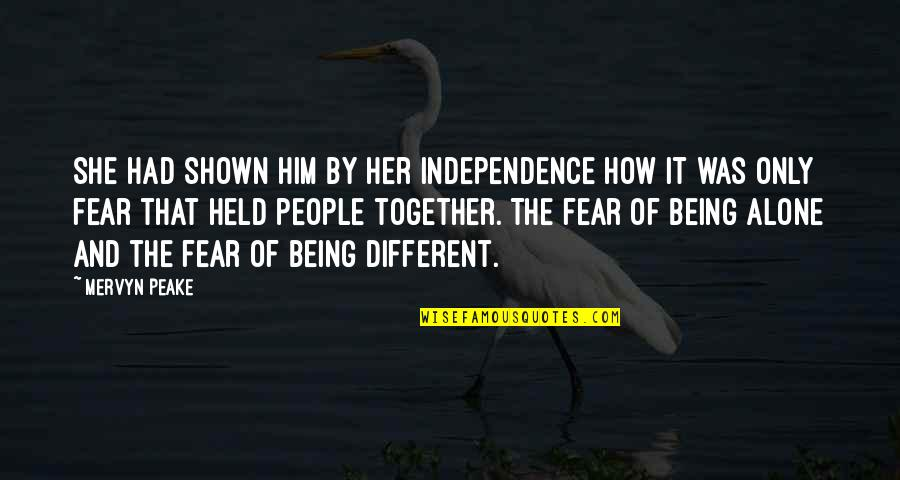Different But Together Quotes By Mervyn Peake: She had shown him by her independence how