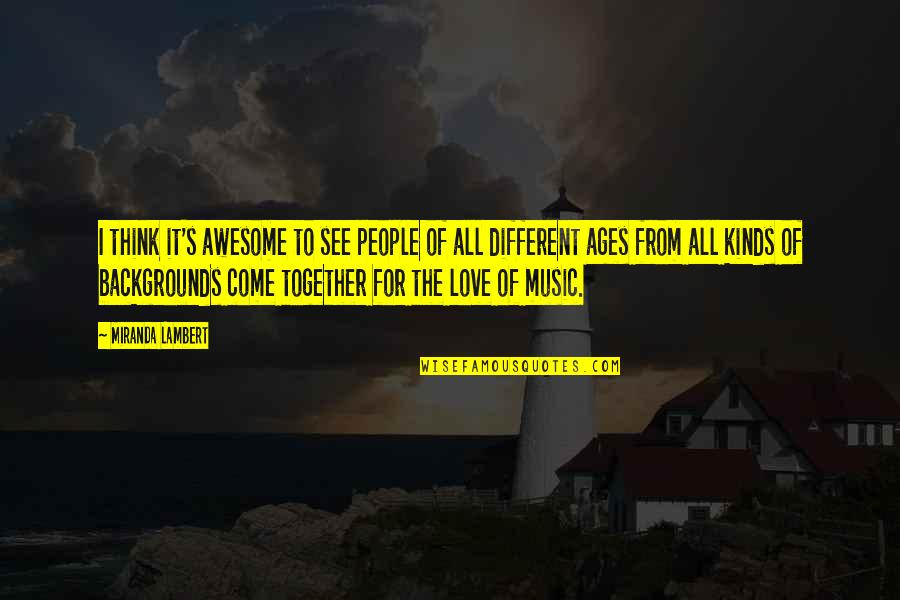 Different But Together Quotes By Miranda Lambert: I think it's awesome to see people of