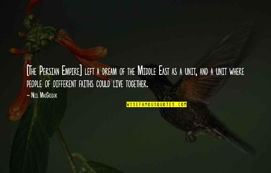 Different But Together Quotes By Neil MacGregor: [The Persian Empire] left a dream of the