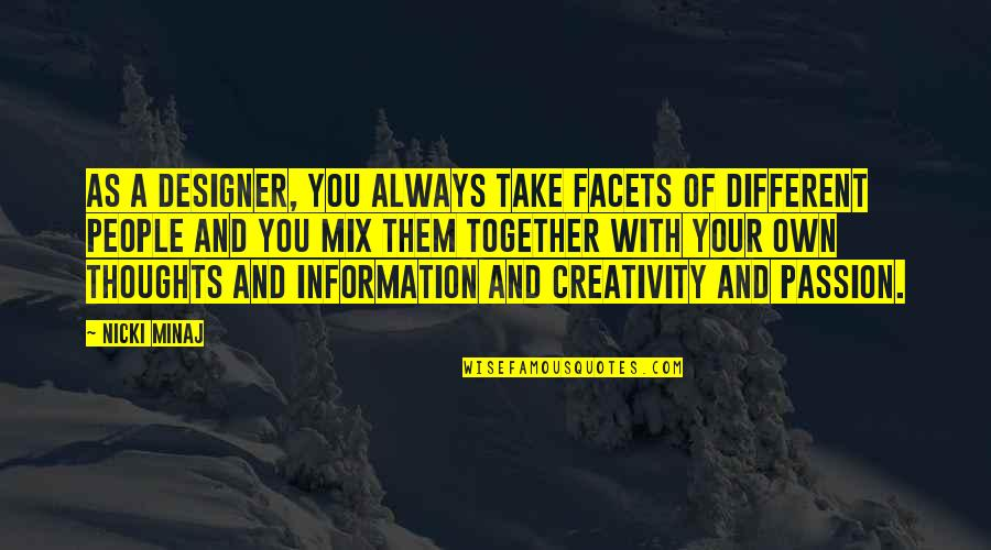 Different But Together Quotes By Nicki Minaj: As a designer, you always take facets of
