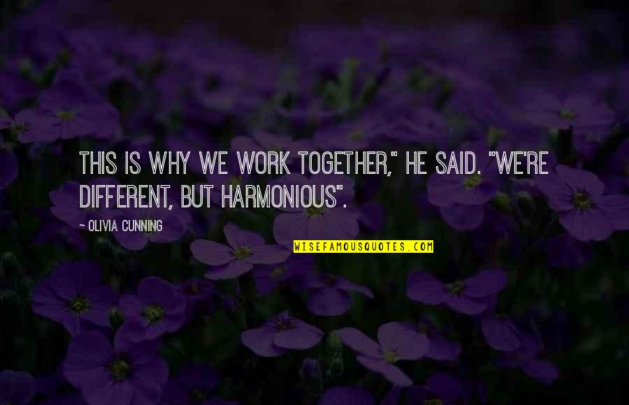 """Different But Together Quotes By Olivia Cunning: This is why we work together,"""" he said."""