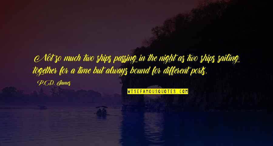 Different But Together Quotes By P.D. James: Not so much two ships passing in the