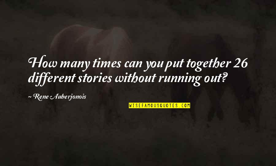 Different But Together Quotes By Rene Auberjonois: How many times can you put together 26