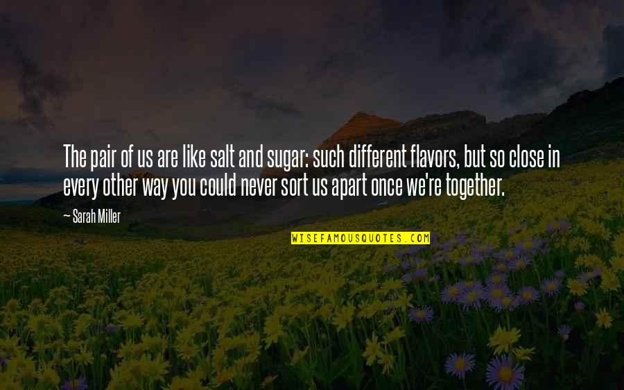 Different But Together Quotes By Sarah Miller: The pair of us are like salt and