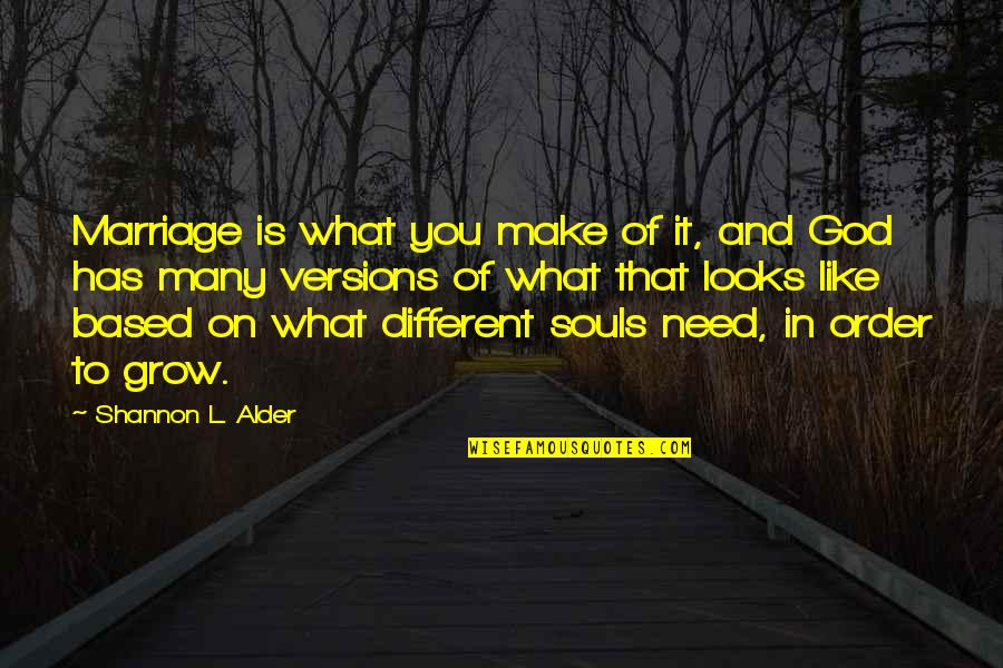 Different But Together Quotes By Shannon L. Alder: Marriage is what you make of it, and