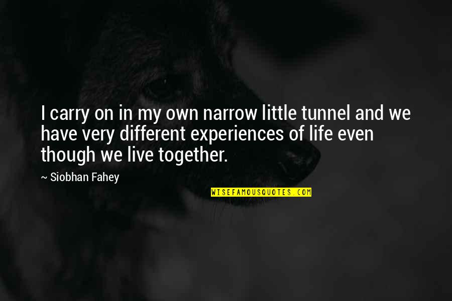 Different But Together Quotes By Siobhan Fahey: I carry on in my own narrow little