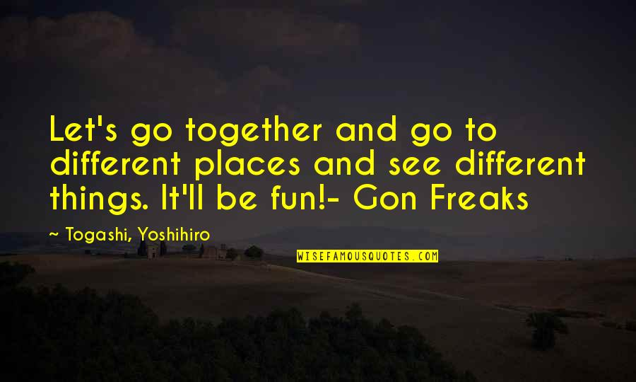 Different But Together Quotes By Togashi, Yoshihiro: Let's go together and go to different places