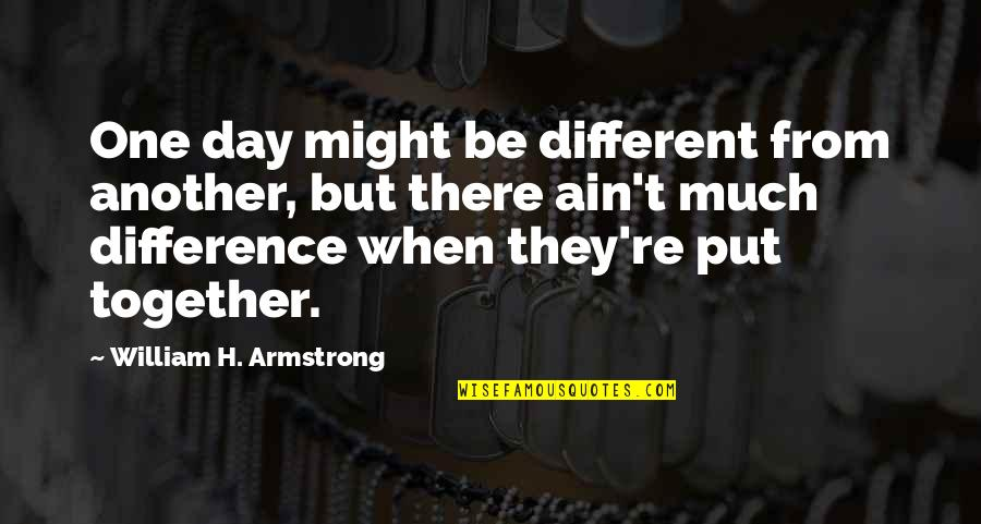Different But Together Quotes By William H. Armstrong: One day might be different from another, but