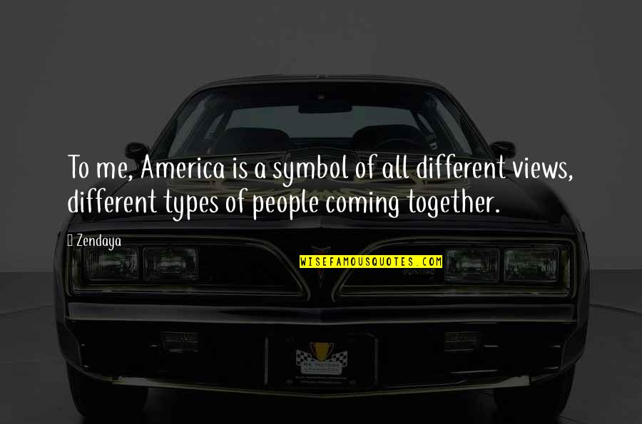 Different But Together Quotes By Zendaya: To me, America is a symbol of all