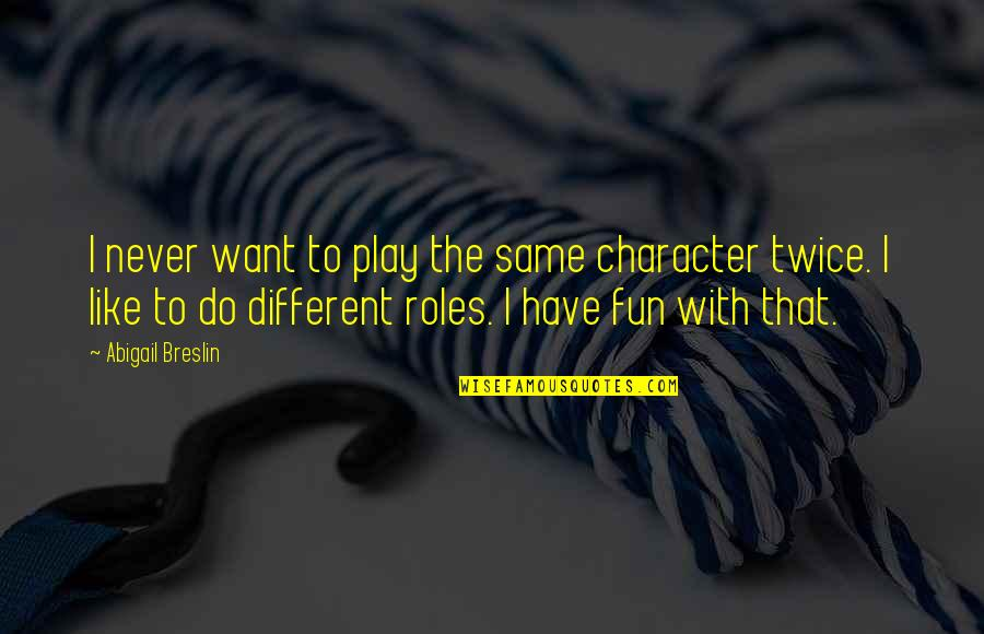 Different Character Quotes By Abigail Breslin: I never want to play the same character