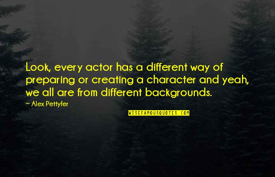 Different Character Quotes By Alex Pettyfer: Look, every actor has a different way of