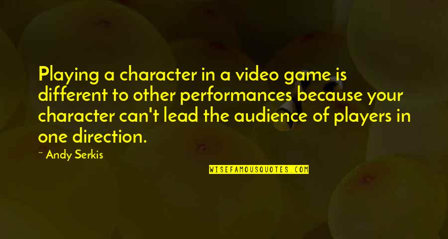Different Character Quotes By Andy Serkis: Playing a character in a video game is
