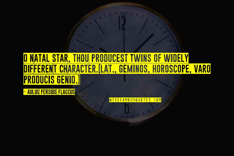 Different Character Quotes By Aulus Persius Flaccus: O natal star, thou producest twins of widely