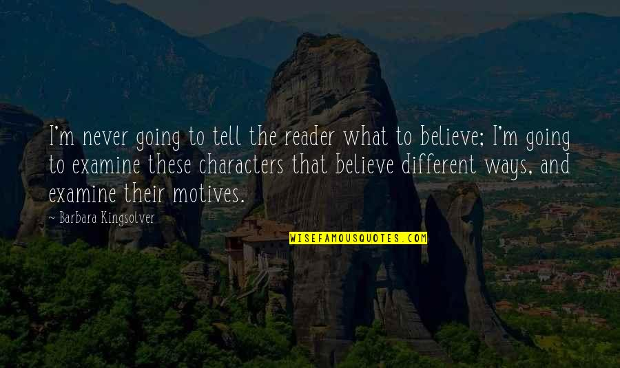 Different Character Quotes By Barbara Kingsolver: I'm never going to tell the reader what