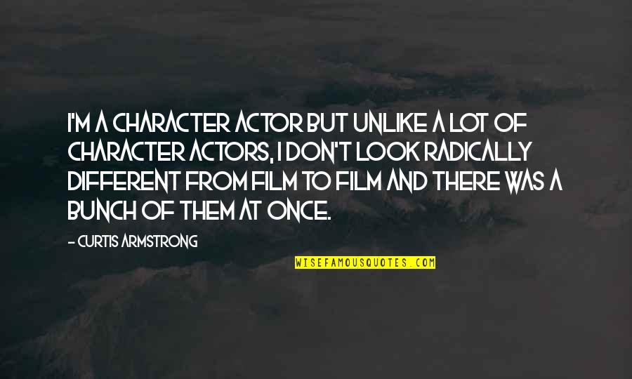 Different Character Quotes By Curtis Armstrong: I'm a character actor but unlike a lot