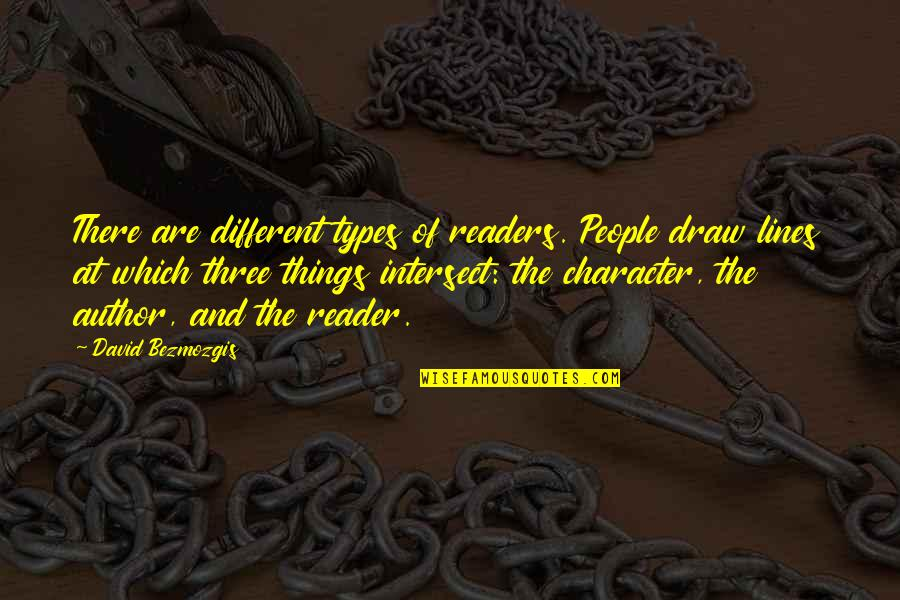 Different Character Quotes By David Bezmozgis: There are different types of readers. People draw