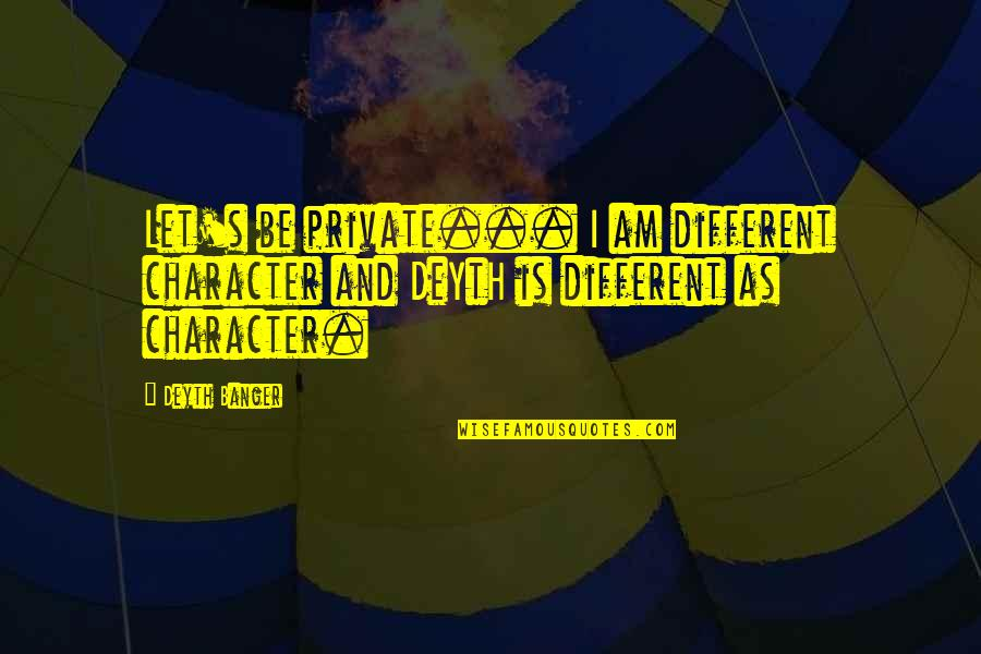 Different Character Quotes By Deyth Banger: Let's be private... I am different character and