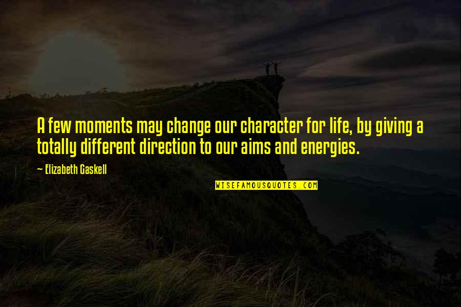 Different Character Quotes By Elizabeth Gaskell: A few moments may change our character for
