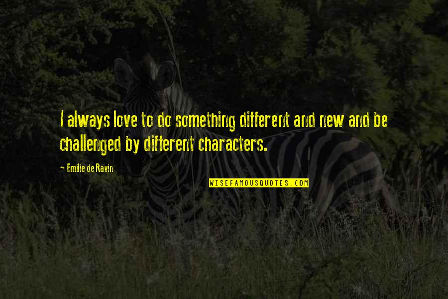 Different Character Quotes By Emilie De Ravin: I always love to do something different and