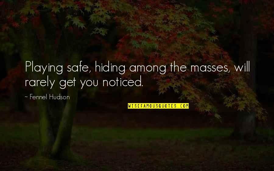 Different Character Quotes By Fennel Hudson: Playing safe, hiding among the masses, will rarely