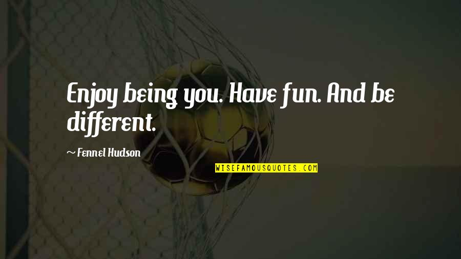 Different Character Quotes By Fennel Hudson: Enjoy being you. Have fun. And be different.