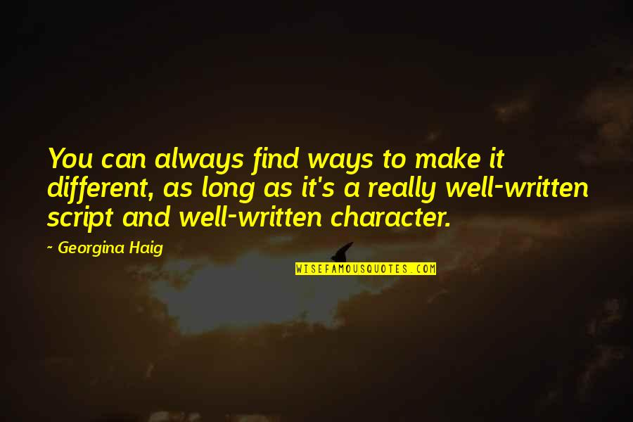 Different Character Quotes By Georgina Haig: You can always find ways to make it