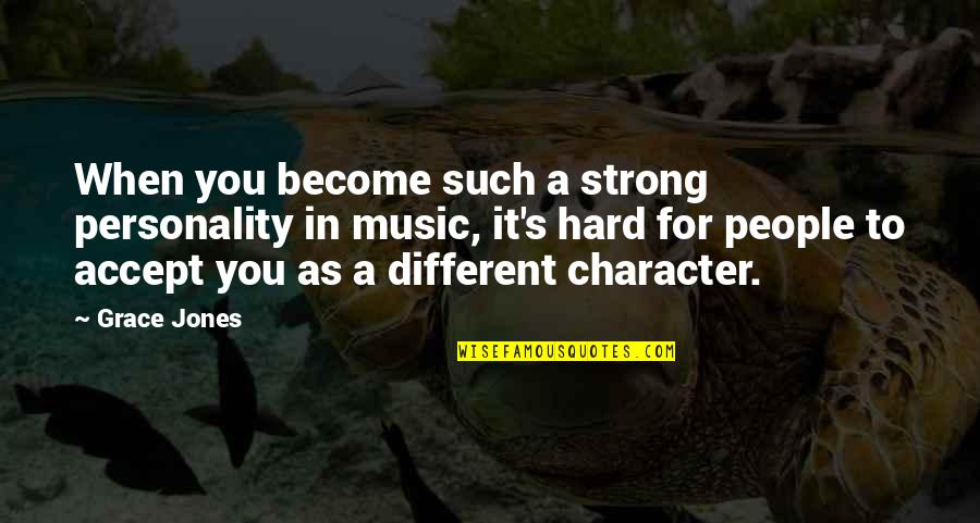 Different Character Quotes By Grace Jones: When you become such a strong personality in