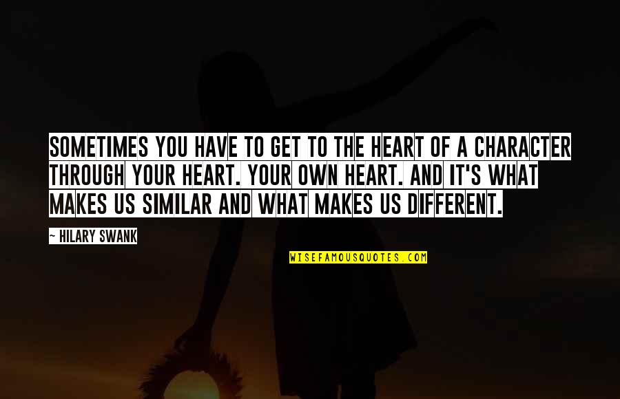Different Character Quotes By Hilary Swank: Sometimes you have to get to the heart