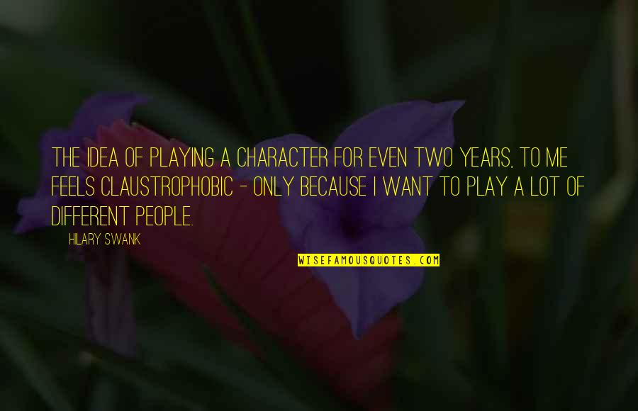 Different Character Quotes By Hilary Swank: The idea of playing a character for even
