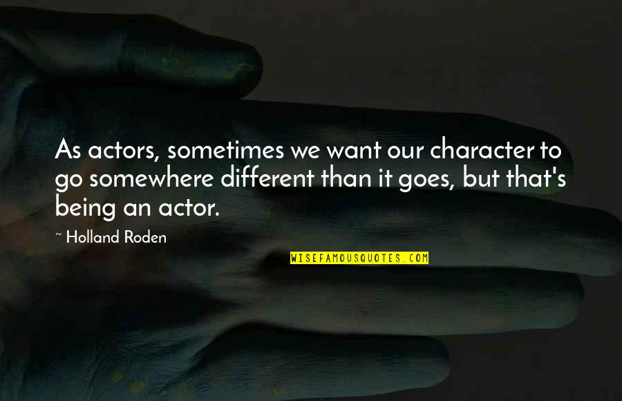 Different Character Quotes By Holland Roden: As actors, sometimes we want our character to