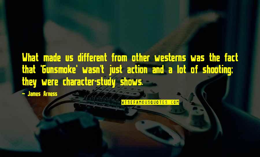 Different Character Quotes By James Arness: What made us different from other westerns was